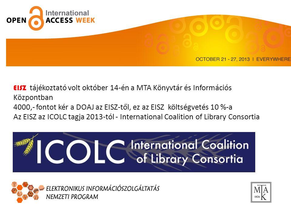 EISZ tájékoztató volt október 14-én a MTA Könyvtár és Információs Központban 4000,- fontot kér a DOAJ az EISZ-től, ez az EISZ költségvetés 10 %-a Az EISZ az ICOLC tagja 2013-tól - International Coalition of Library Consortia