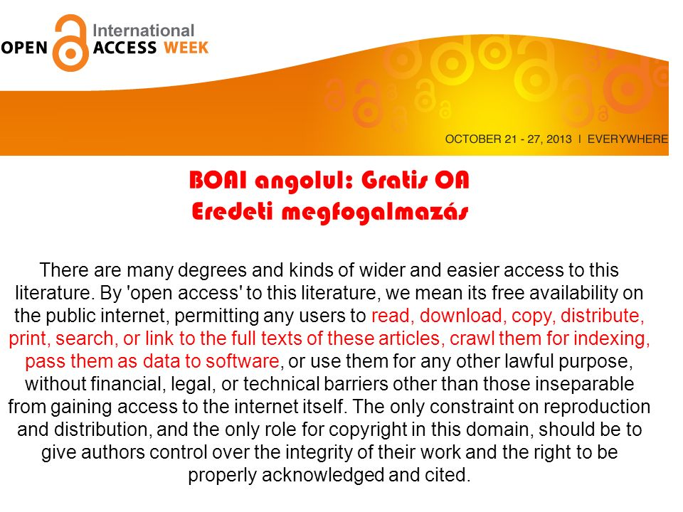 Az Open access 11 éve BOAI angolul: Gratis OA Eredeti megfogalmazás There are many degrees and kinds of wider and easier access to this literature.