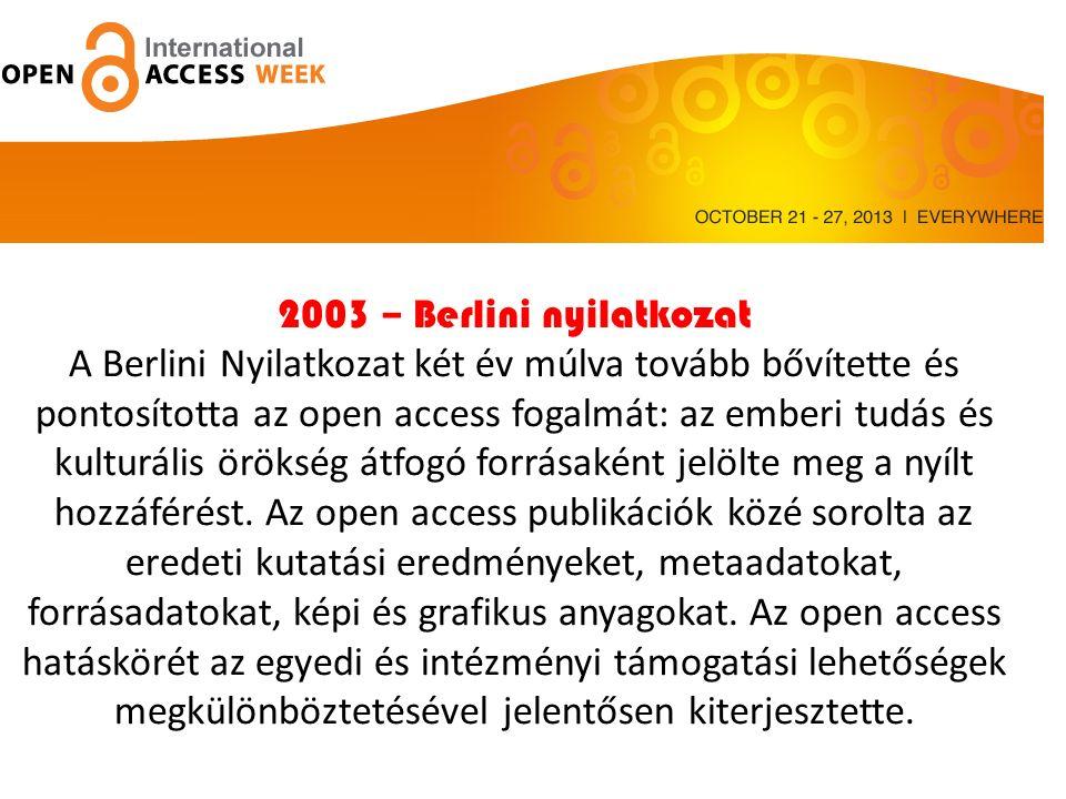 Az Open access 11 éve 2003 – Berlini nyilatkozat A Berlini Nyilatkozat két év múlva tovább bővítette és pontosította az open access fogalmát: az emberi tudás és kulturális örökség átfogó forrásaként jelölte meg a nyílt hozzáférést.