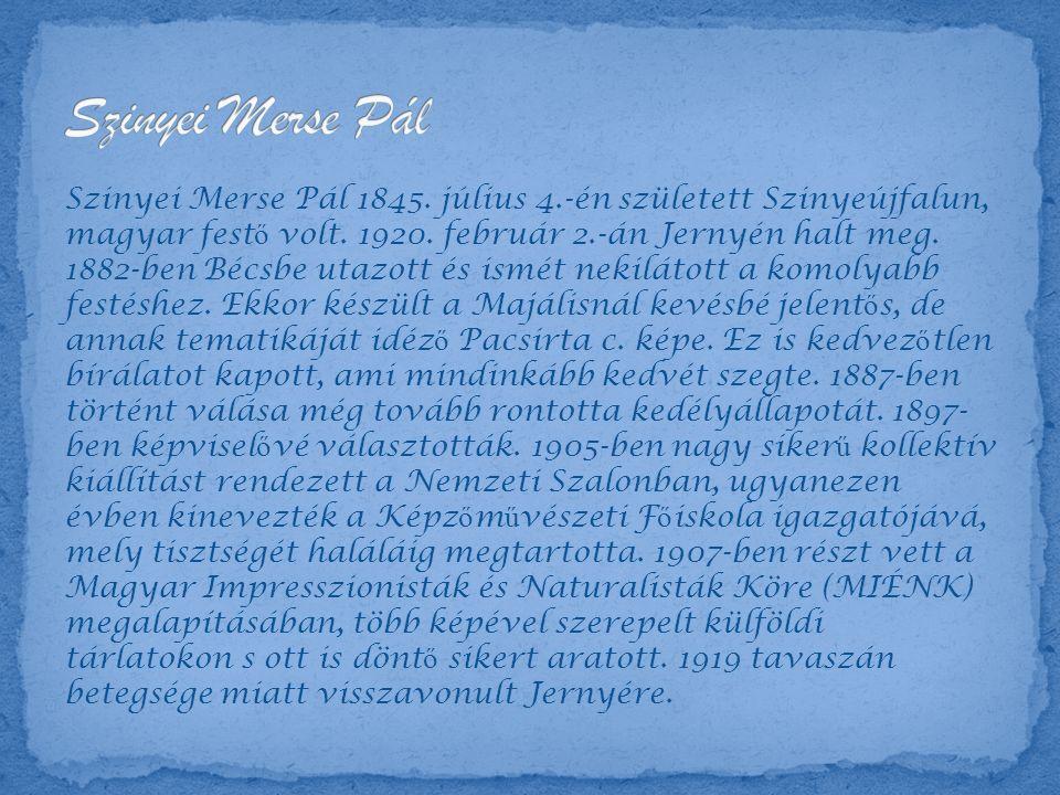 Szinyei Merse Pál 1845. július 4.-én született Szinyeújfalun, magyar fest ő volt.