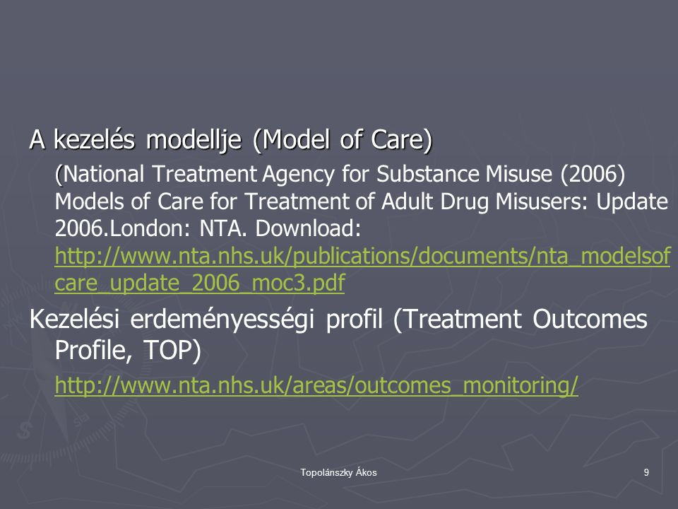 Topolánszky Ákos9 A kezelés modellje (Model of Care) ( (National Treatment Agency for Substance Misuse (2006) Models of Care for Treatment of Adult Drug Misusers: Update 2006.London: NTA.