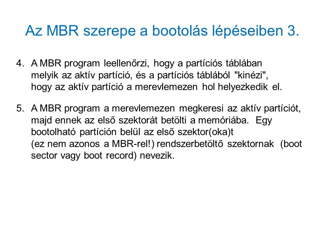 Az MBR szerepe a bootolás lépéseiben 3. 4.A MBR program leellenőrzi, hogy a partíciós táblában melyik az aktív partíció, és a partíciós táblából