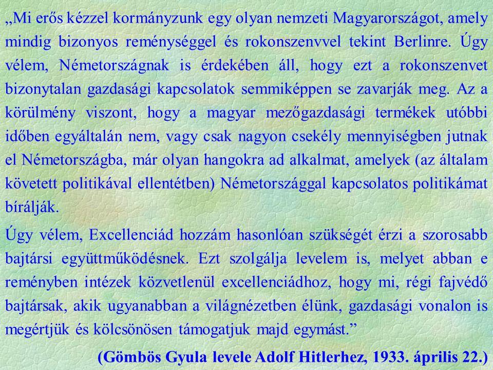  Külpolitikai sikerek  1932 Lausanne: jóvátételi kötelezettségek megszűntetése  Olaszo.val, majd Ausztriával kereskedelmi szerződés  csehszlovák-magyar áruforgalmi megállapodás  törekvéseiket No.-val és Ausztriával látja biztosítottnak  1933 jún.