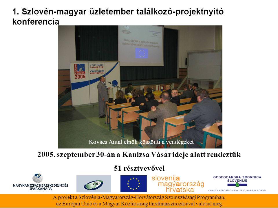 1. Szlovén-magyar üzletember találkozó-projektnyitó konferencia A projekt a Szlovénia-Magyarország-Horvátország Szomszédsági Programban, az Európai Un