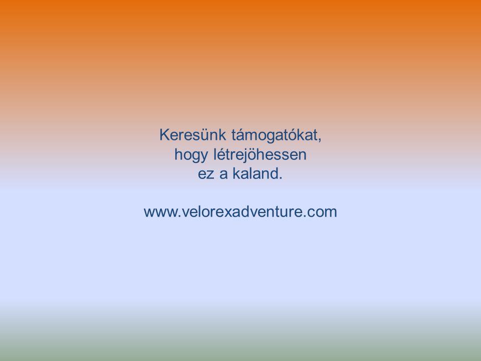 Keresünk támogatókat, hogy létrejöhessen ez a kaland. www.velorexadventure.com