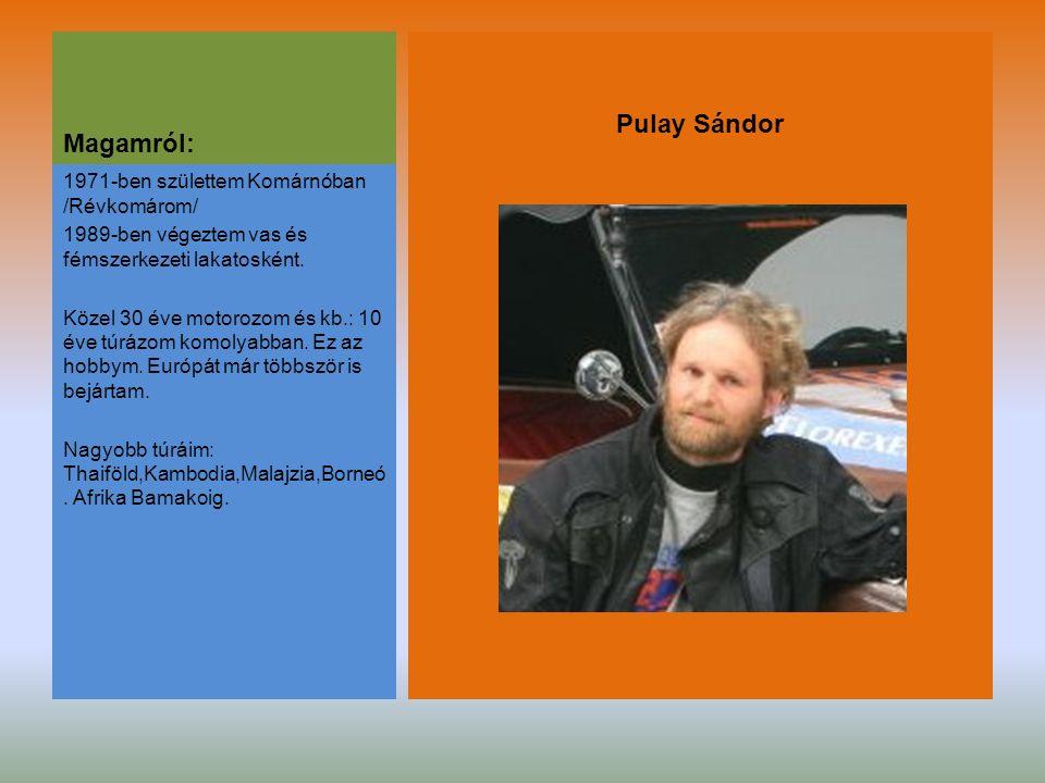 Magamról: Pulay Sándor 1971-ben születtem Komárnóban /Révkomárom/ 1989-ben végeztem vas és fémszerkezeti lakatosként.