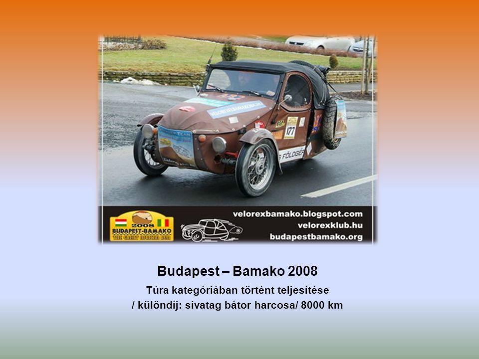 Budapest – Bamako 2008 Túra kategóriában történt teljesítése / különdíj: sivatag bátor harcosa/ 8000 km