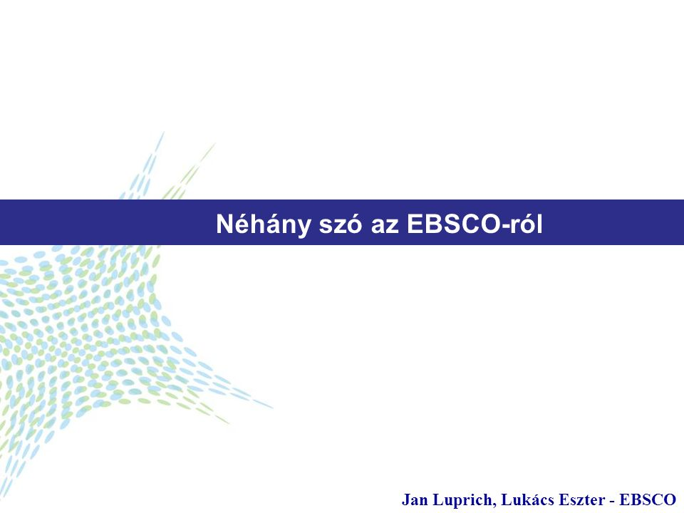 1 Néhány szó az EBSCO-ról Jan Luprich, Lukács Eszter - EBSCO