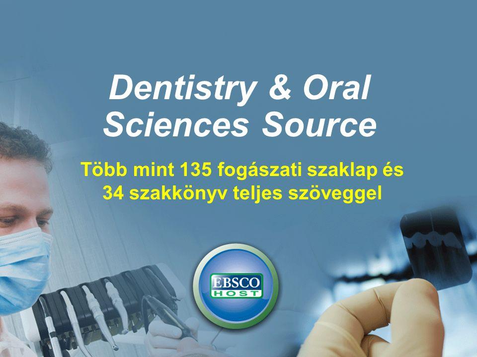 Dentistry & Oral Sciences Source Több mint 135 fogászati szaklap és 34 szakkönyv teljes szöveggel