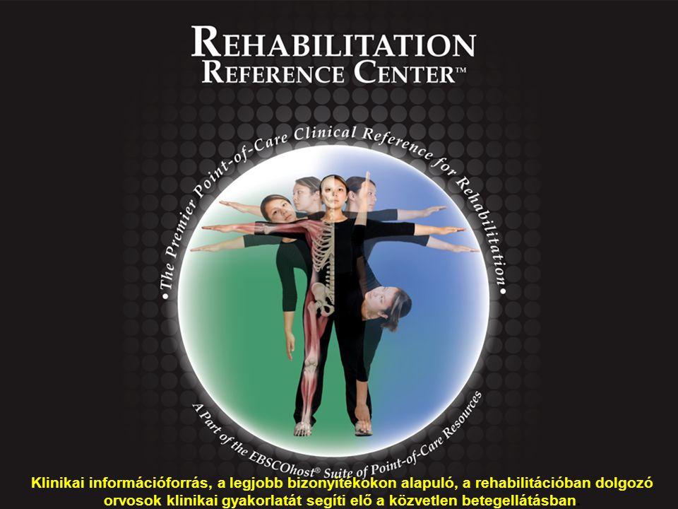 Klinikai információforrás, a legjobb bizonyítékokon alapuló, a rehabilitációban dolgozó orvosok klinikai gyakorlatát segíti elő a közvetlen betegellátásban.