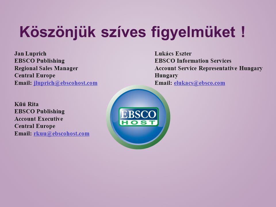Köszönjük szíves figyelmüket ! Jan Luprich EBSCO Publishing Regional Sales Manager Central Europe Email: jluprich@ebscohost.com Lukács Eszter EBSCO In