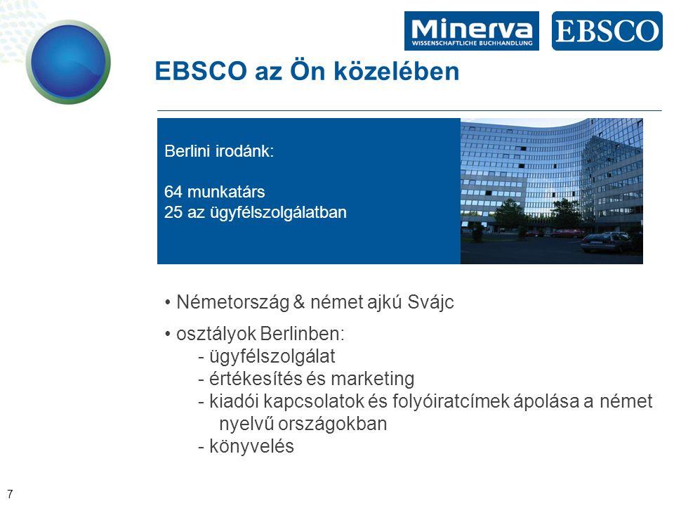 7 EBSCO az Ön közelében Berlini irodánk: 64 munkatárs 25 az ügyfélszolgálatban Németország & német ajkú Svájc osztályok Berlinben: - ügyfélszolgálat -