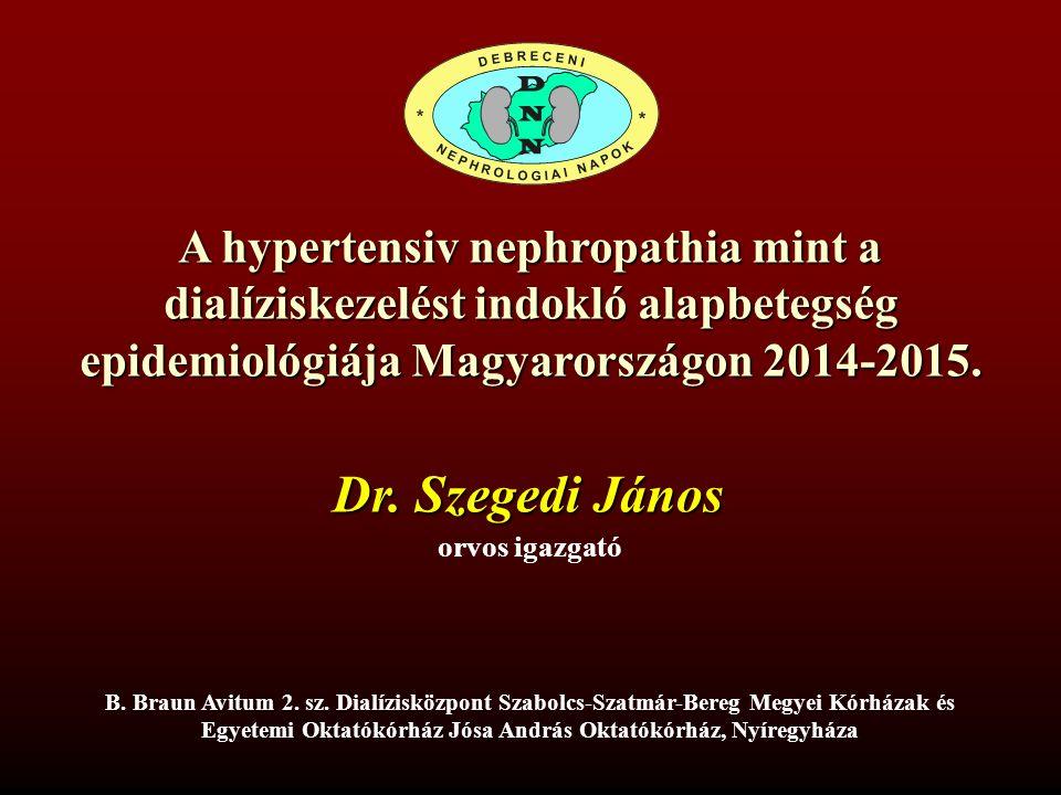 A hypertensiv nephropathia mint a dialíziskezelést indokló alapbetegség epidemiológiája Magyarországon 2014-2015. Dr. Szegedi János orvos igazgató B.