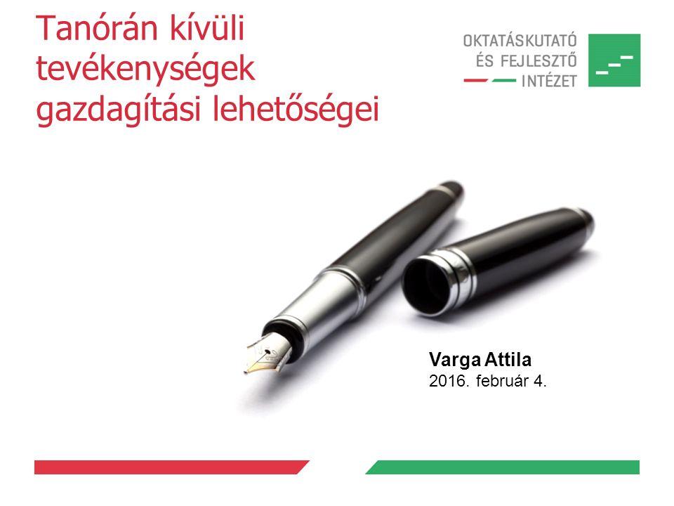 Tanórán kívüli tevékenységek gazdagítási lehetőségei Varga Attila 2016. február 4.