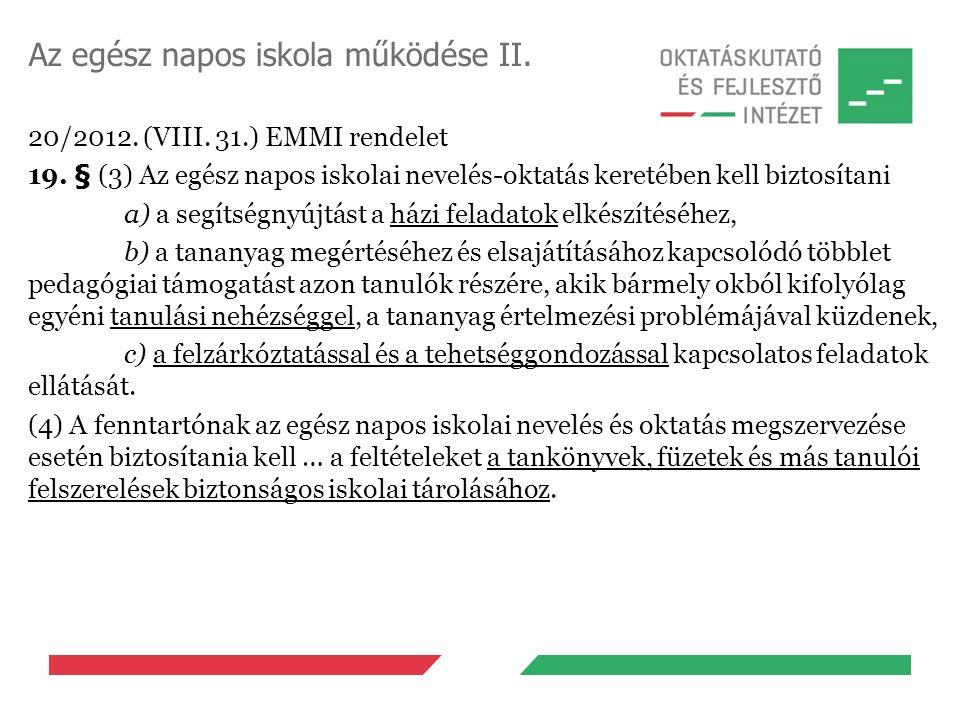 Az egész napos iskola működése II. 20/2012. (VIII. 31.) EMMI rendelet 19. § (3) Az egész napos iskolai nevelés-oktatás keretében kell biztosítani a) a