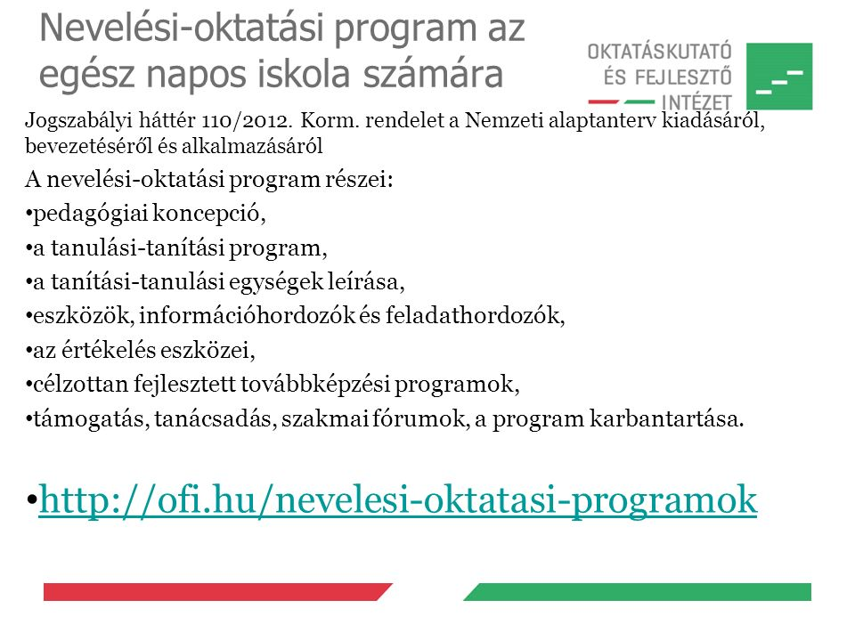 Nevelési-oktatási program az egész napos iskola számára Jogszabályi háttér 110/2012. Korm. rendelet a Nemzeti alaptanterv kiadásáról, bevezetéséről és