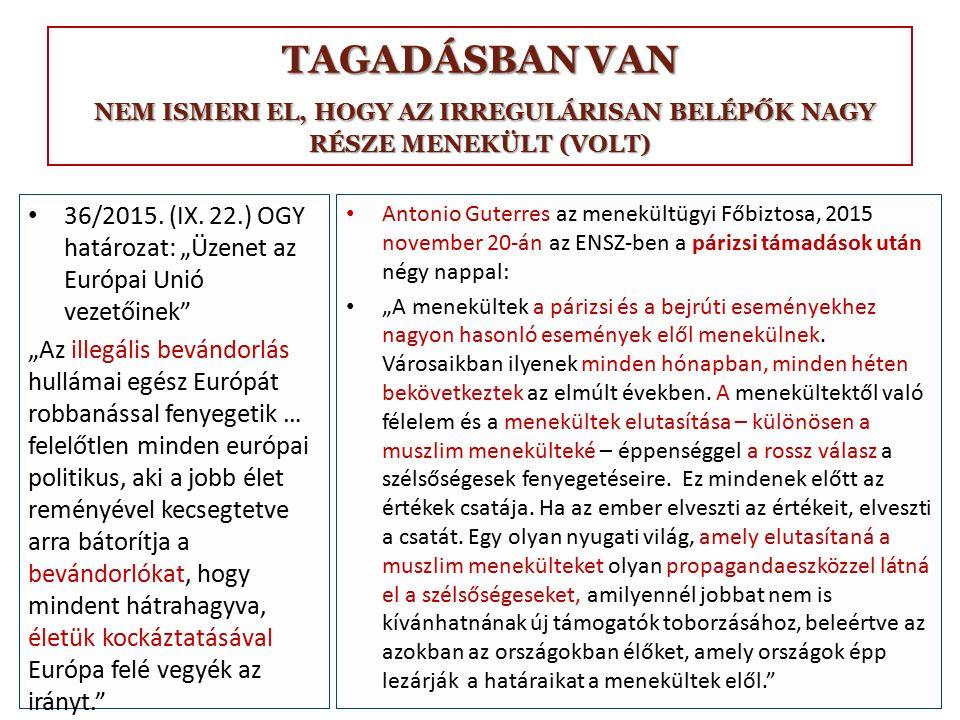"""TAGADÁSBAN VAN NEM ISMERI EL, HOGY AZ IRREGULÁRISAN BELÉPŐK NAGY RÉSZE MENEKÜLT (VOLT) 36/2015. (IX. 22.) OGY határozat: """"Üzenet az Európai Unió vezet"""