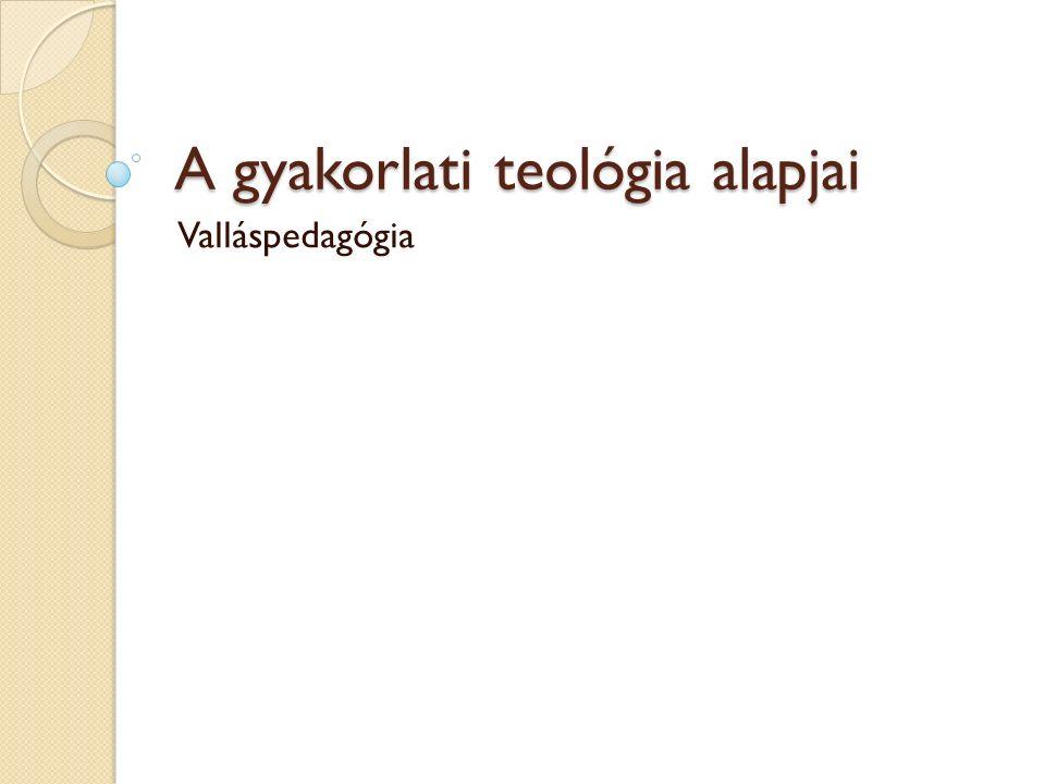 A gyakorlati teológia alapjai Valláspedagógia