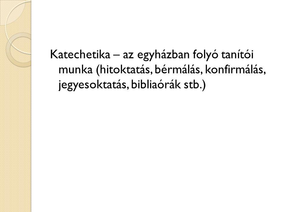 Katechetika – az egyházban folyó tanítói munka (hitoktatás, bérmálás, konfirmálás, jegyesoktatás, bibliaórák stb.)
