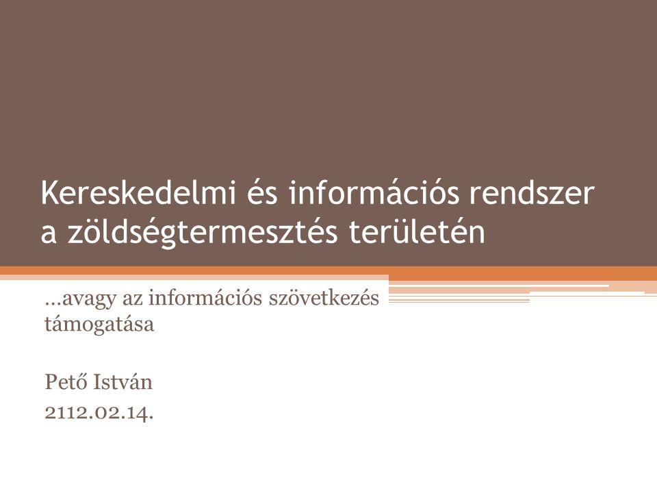 Kereskedelmi és információs rendszer a zöldségtermesztés területén …avagy az információs szövetkezés támogatása Pető István 2112.02.14.