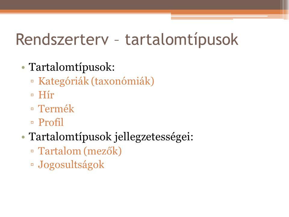 Rendszerterv – tartalomtípusok Tartalomtípusok: ▫Kategóriák (taxonómiák) ▫Hír ▫Termék ▫Profil Tartalomtípusok jellegzetességei: ▫Tartalom (mezők) ▫Jogosultságok