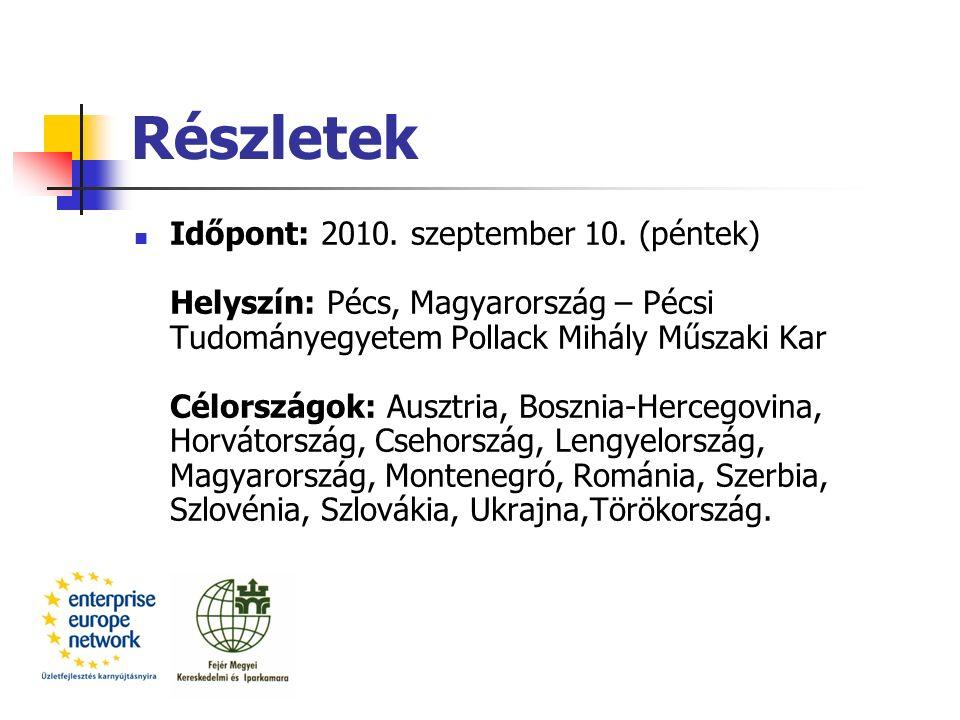 Részletek Időpont: 2010. szeptember 10. (péntek) Helyszín: Pécs, Magyarország – Pécsi Tudományegyetem Pollack Mihály Műszaki Kar Célországok: Ausztria