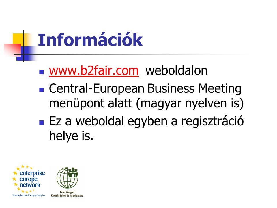 Információk www.b2fair.com weboldalon www.b2fair.com Central-European Business Meeting menüpont alatt (magyar nyelven is) Ez a weboldal egyben a regis