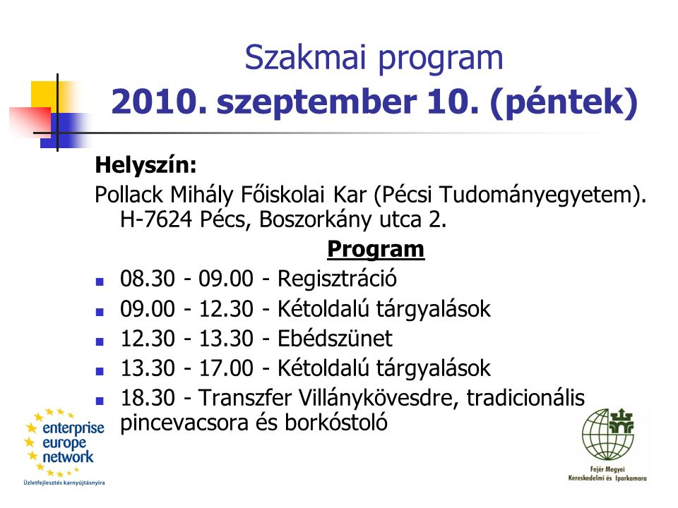 Szakmai program 2010. szeptember 10. (péntek) Helyszín: Pollack Mihály Főiskolai Kar (Pécsi Tudományegyetem). H-7624 Pécs, Boszorkány utca 2. Program