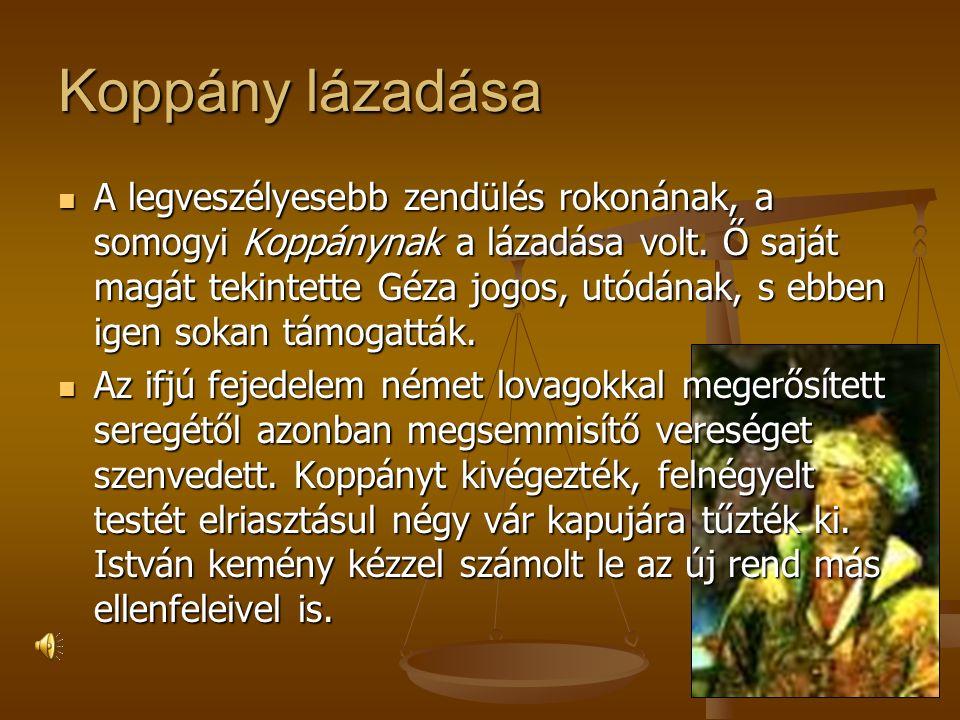 Koppány lázadása A legveszélyesebb zendülés rokonának, a somogyi Koppánynak a lázadása volt.