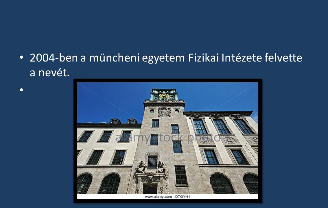 2004-ben a müncheni egyetem Fizikai Intézete felvette a nevét.