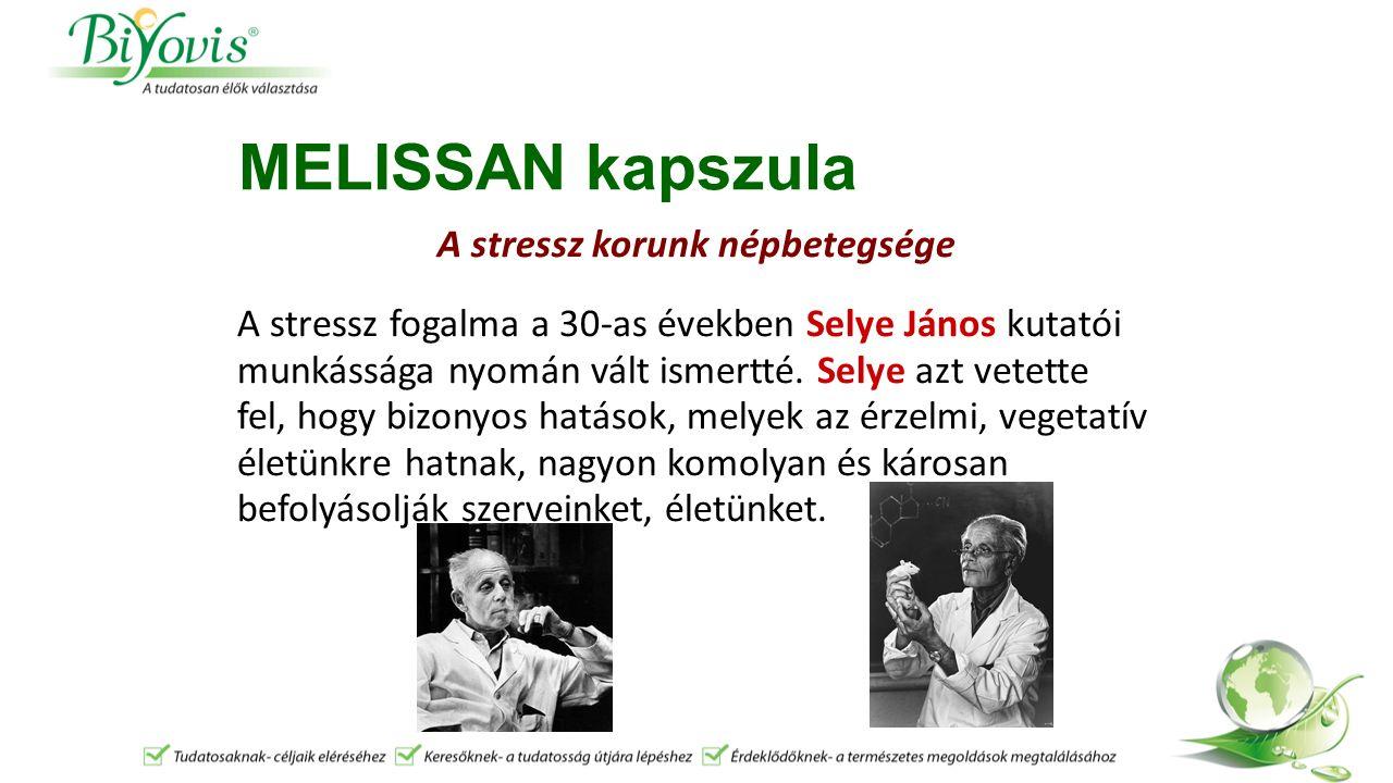 MELISSAN kapszula A stressz korunk népbetegsége A stressz fogalma a 30-as években Selye János kutatói munkássága nyomán vált ismertté.