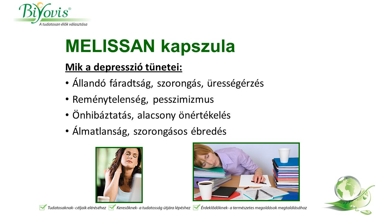 MELISSAN kapszula Mik a depresszió tünetei (2): Étvágy- és testsúlycsökkenés Nyugtalanság, türelmetlenség, ingerlékenység A koncentrálóképesség-, a memória, a döntésképesség zavarai