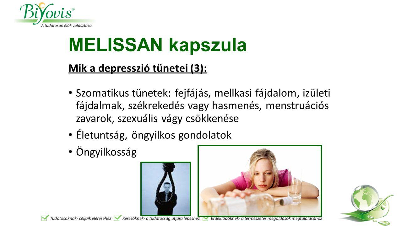 MELISSAN kapszula Mik a depresszió tünetei (3): Szomatikus tünetek: fejfájás, mellkasi fájdalom, izületi fájdalmak, székrekedés vagy hasmenés, menstruációs zavarok, szexuális vágy csökkenése Életuntság, öngyilkos gondolatok Öngyilkosság