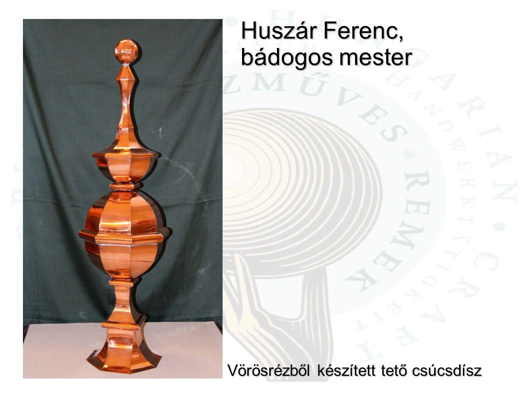 Huszár Ferenc, bádogos mester Vörösrézből készített tető csúcsdísz