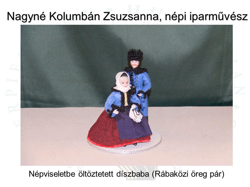 Nagyné Kolumbán Zsuzsanna, népi iparművész Népviseletbe öltöztetett díszbaba (Rábaközi öreg pár)