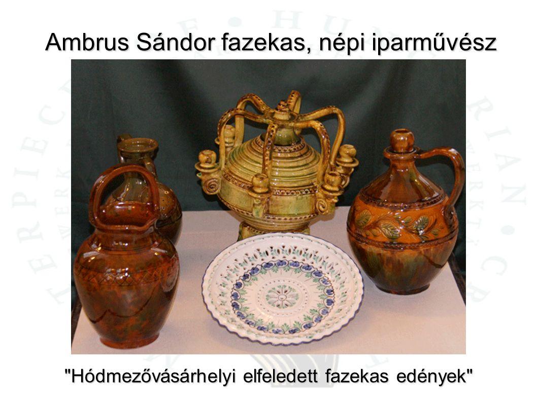 Ambrus Sándor fazekas, népi iparművész Hódmezővásárhelyi elfeledett fazekas edények