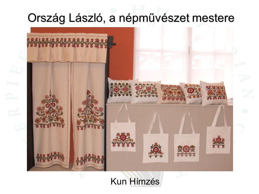 Ország László, a népművészet mestere Kun Hímzés