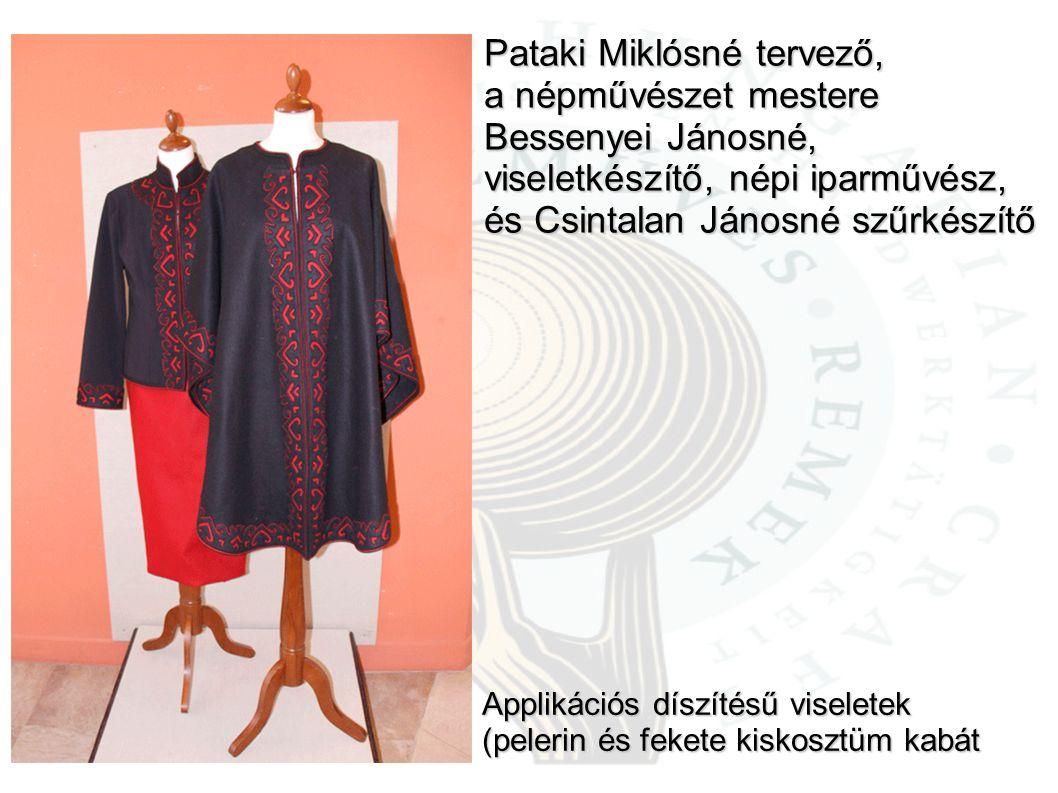 Pataki Miklósné tervező, a népművészet mestere Bessenyei Jánosné, viseletkészítő, népi iparművész, és Csintalan Jánosné szűrkészítő Applikációs díszít