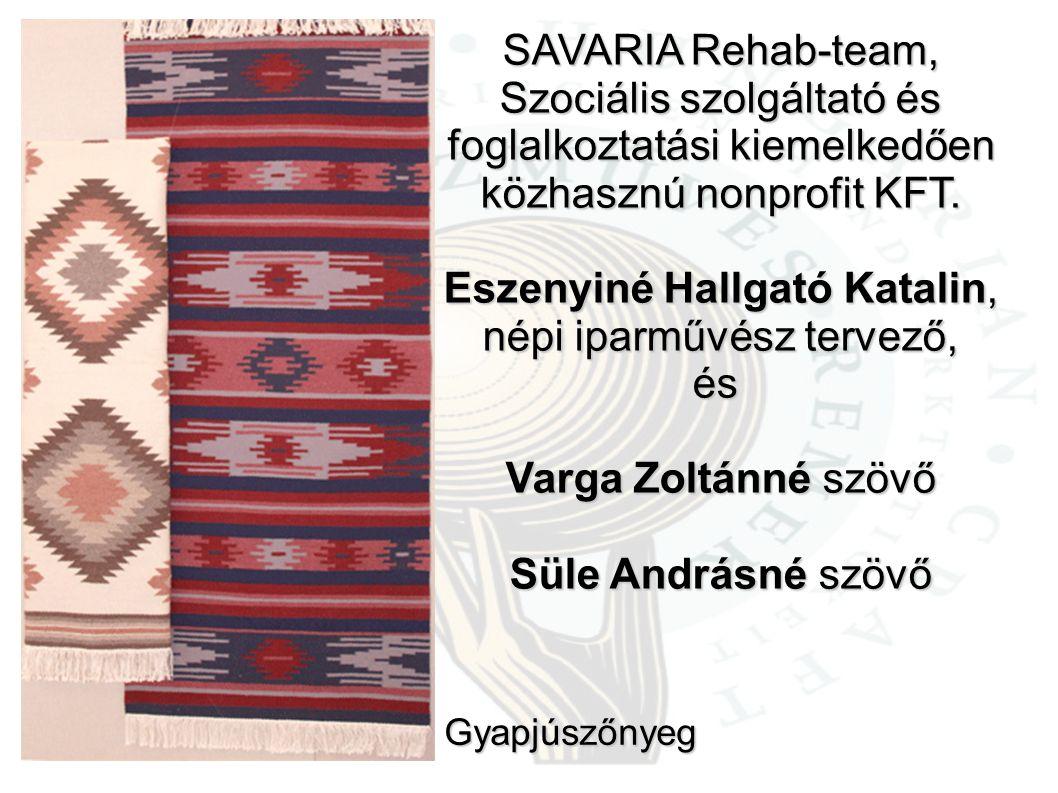 SAVARIA Rehab-team, Szociális szolgáltató és foglalkoztatási kiemelkedően közhasznú nonprofit KFT. Eszenyiné Hallgató Katalin, népi iparművész tervező