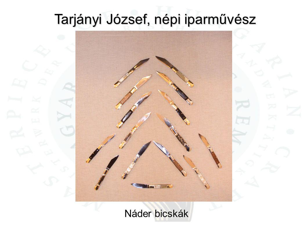 Tarjányi József, népi iparművész Náder bicskák
