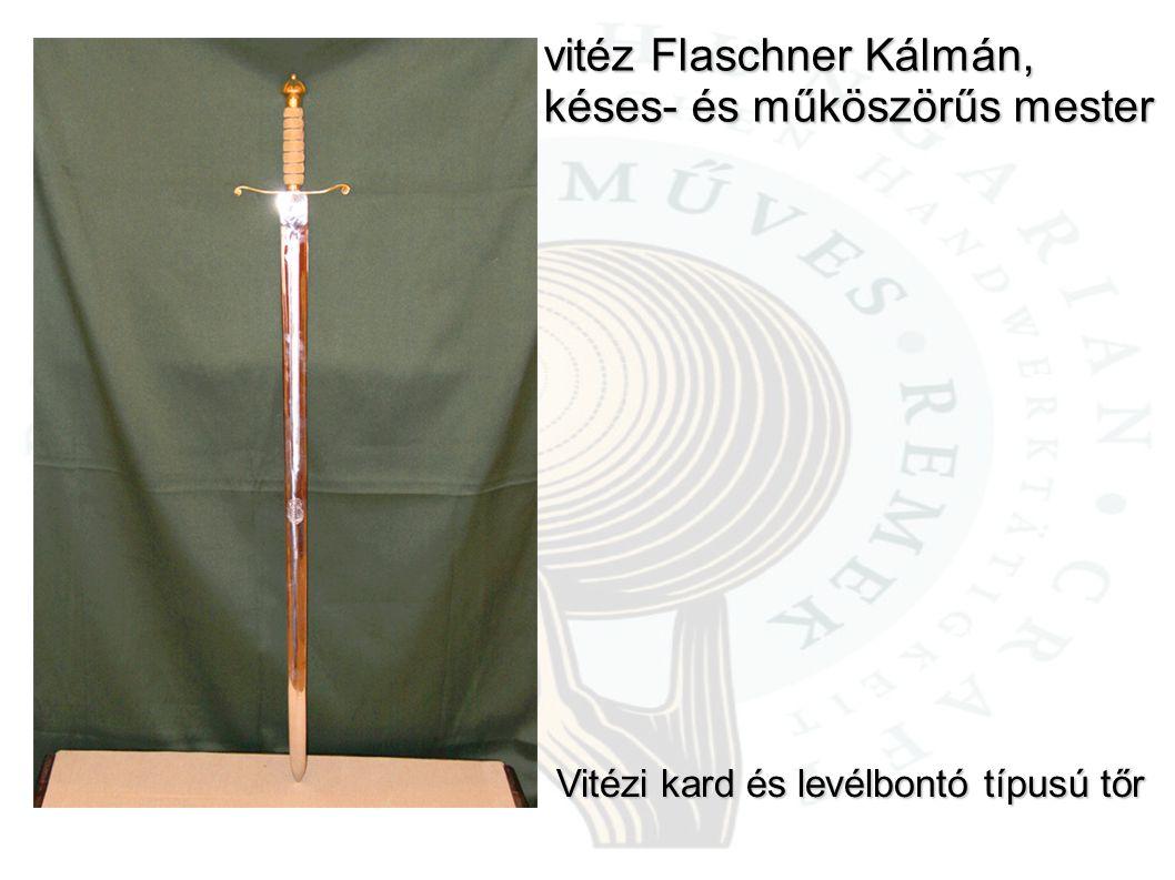 vitéz Flaschner Kálmán, késes- és műköszörűs mester Vitézi kard és levélbontó típusú tőr