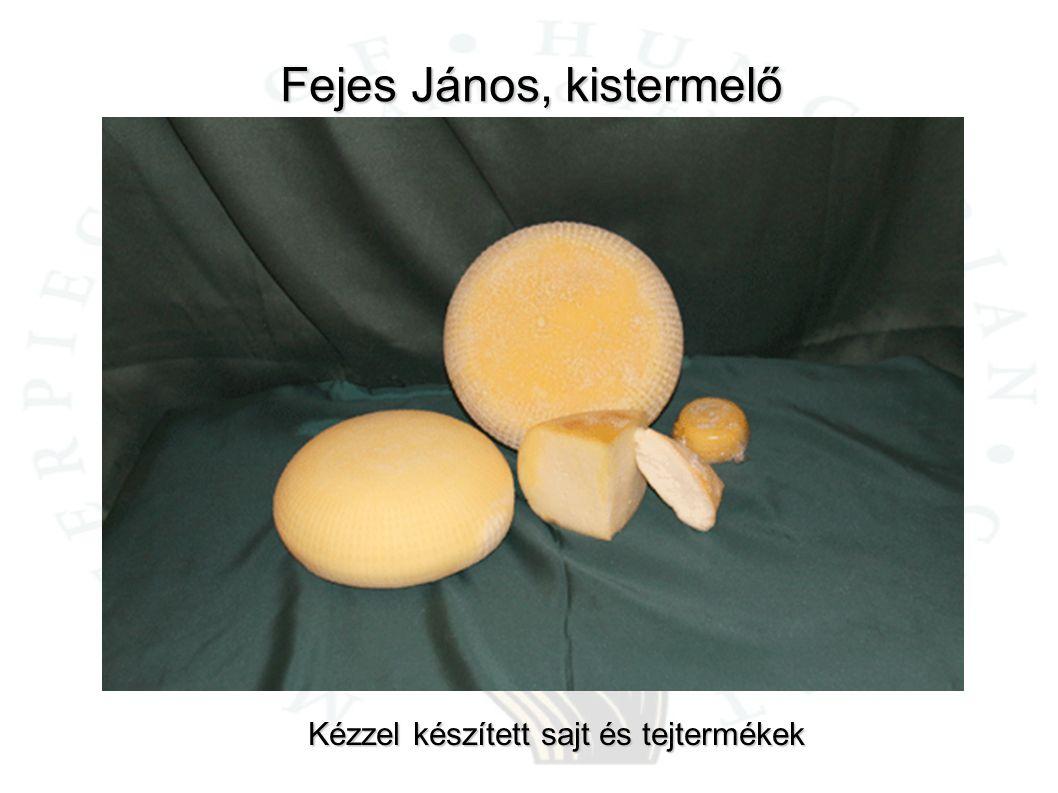 Fejes János, kistermelő Kézzel készített sajt és tejtermékek