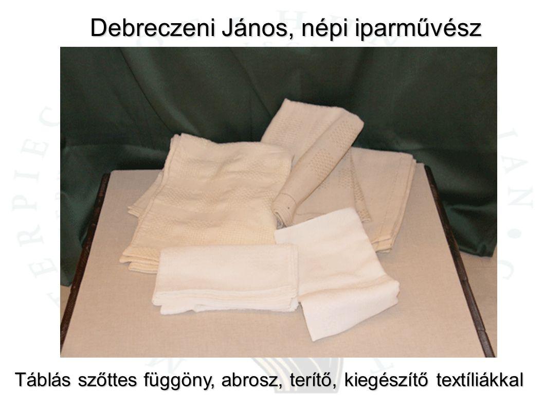 Debreczeni János, népi iparművész Táblás szőttes függöny, abrosz, terítő, kiegészítő textíliákkal