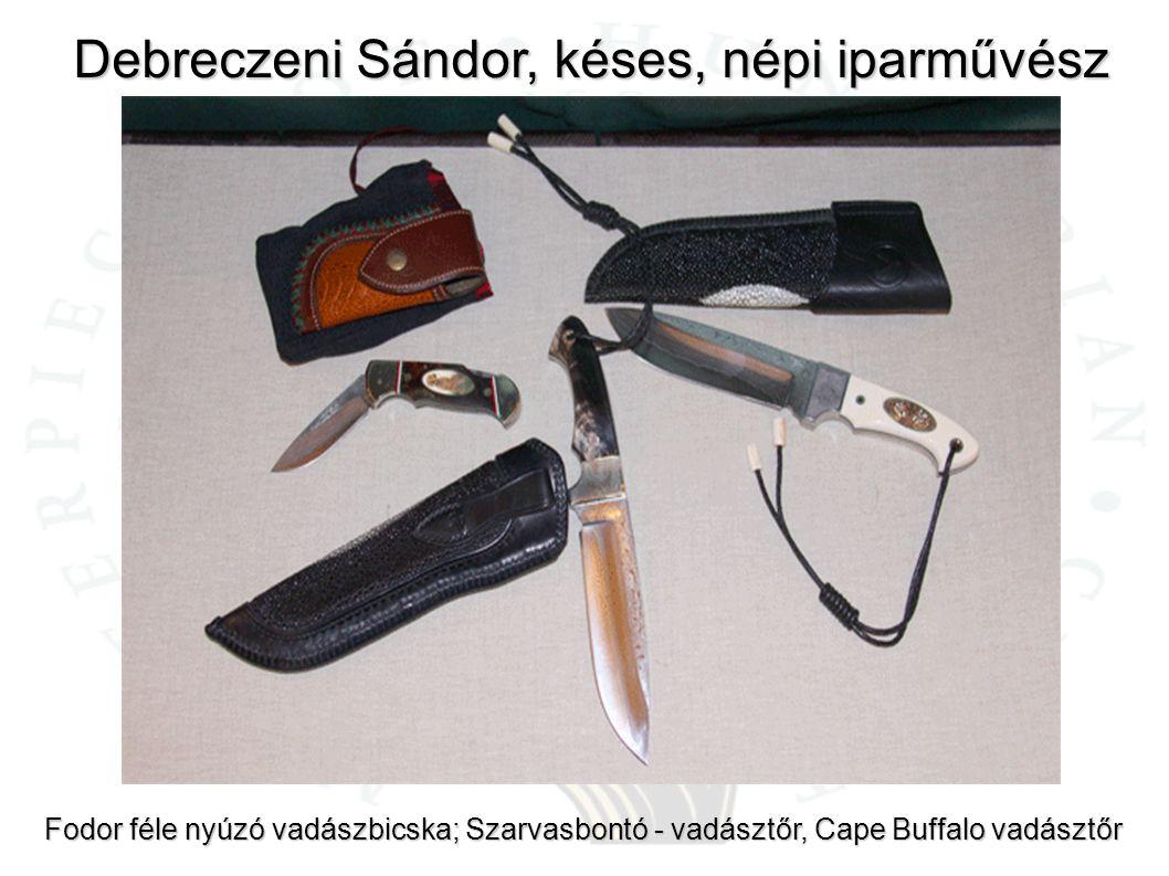 Debreczeni Sándor, késes, népi iparművész Fodor féle nyúzó vadászbicska; Szarvasbontó - vadásztőr, Cape Buffalo vadásztőr