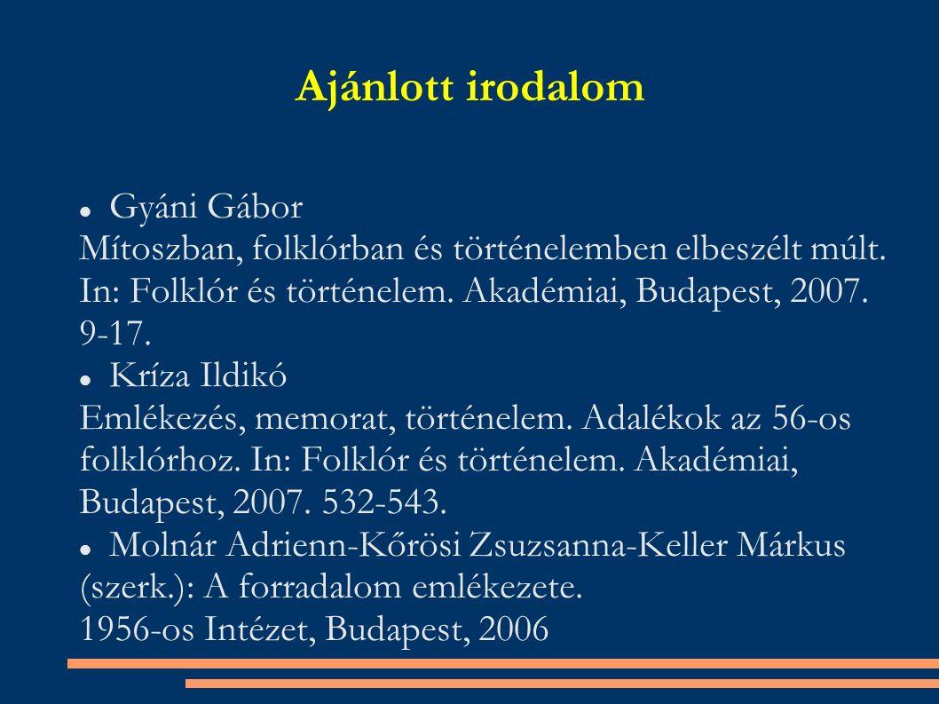 Ajánlott irodalom Gyáni Gábor Mítoszban, folklórban és történelemben elbeszélt múlt.