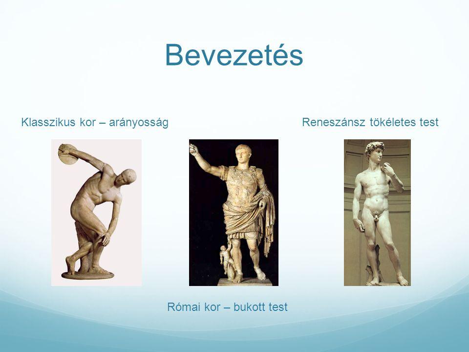 Bevezetés Klasszikus kor – arányosság Római kor – bukott test Reneszánsz tökéletes test