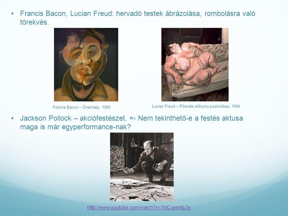 Francis Bacon, Lucian Freud: hervadó testek ábrázolása, rombolásra való törekvés.
