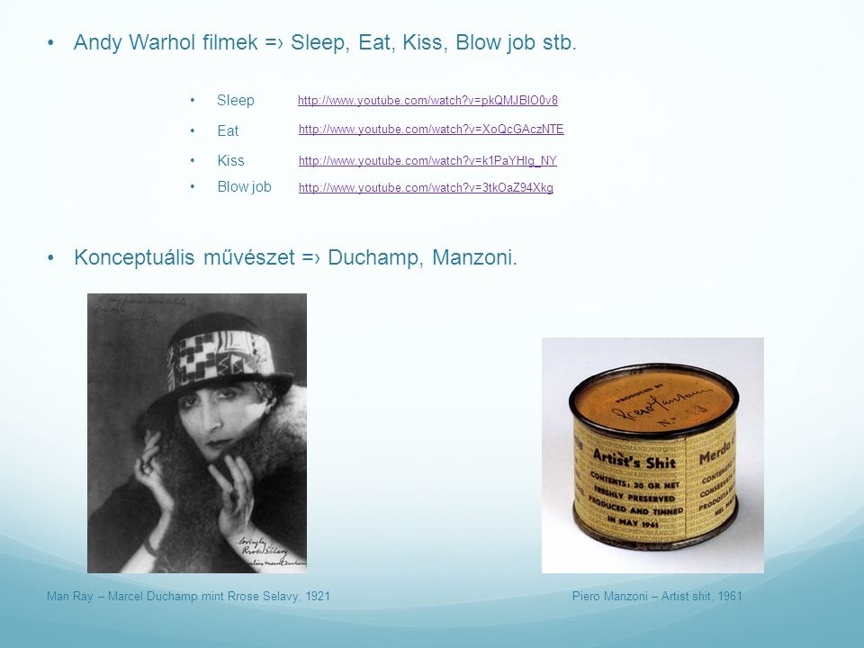 Andy Warhol filmek =› Sleep, Eat, Kiss, Blow job stb. http://www.youtube.com/watch?v=pkQMJBlO0v8 Sleep Eat http://www.youtube.com/watch?v=XoQcGAczNTE