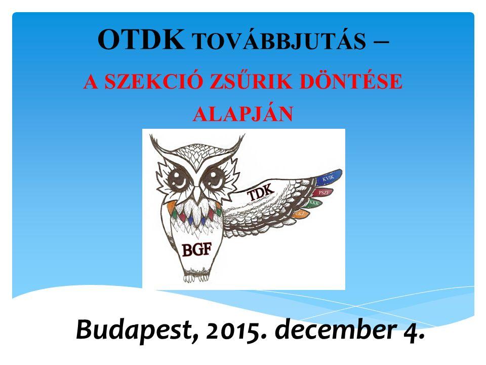 Budapest, 2015. december 4. OTDK TOVÁBBJUTÁS – A SZEKCIÓ ZSŰRIK DÖNTÉSE ALAPJÁN