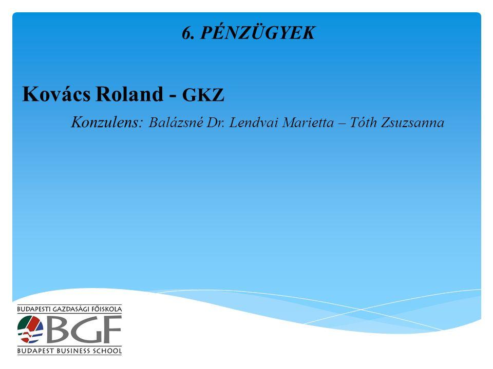 Kovács Roland - GKZ Konzulens: Balázsné Dr. Lendvai Marietta – Tóth Zsuzsanna 6. PÉNZÜGYEK